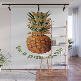 In A World Full Of Apples, Be A Pineapple Wall Mural