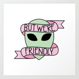 We Are Friendly Art Print