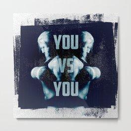 You VS You Metal Print