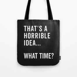 That's A Horrible Idea Funny Quote Tote Bag