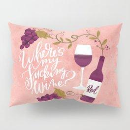 Where's My Fucking Wine? Pillow Sham