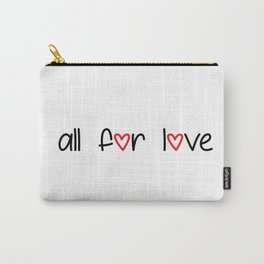 all for love Carry-All Pouch