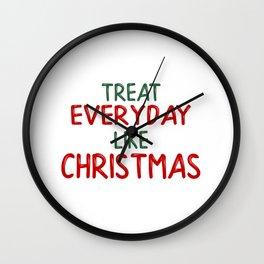 Treat everyday like Christmas! Wall Clock