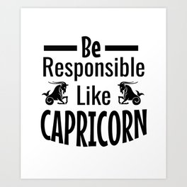 Be responsible like capricorn Art Print