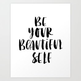 Be Your Beautiful Self modern black and white minimalist typography home room wall decor Art Print