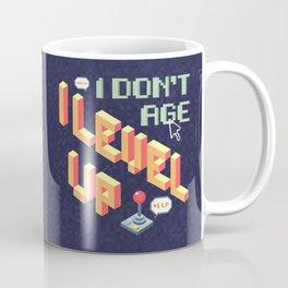 I don't age, I level up Coffee Mug