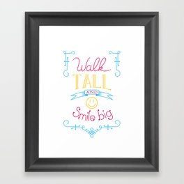 Walk tall and smile big Framed Art Print