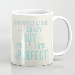Sometimes I can be (a bit) crazy but most of the time I'm perfect Coffee Mug