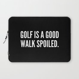 Golf is a good walk spoiled Laptop Sleeve