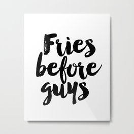 Fries before guys PRINTABLE art,breakup gift,Wall Art,printable women gift Metal Print