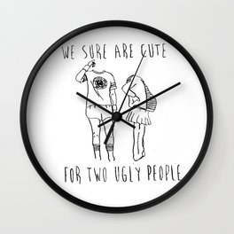 We Sure Are Cute For Two Ugly People Wall Clock