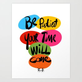 Be Patient your time will Come Street Art Typography  Art Print