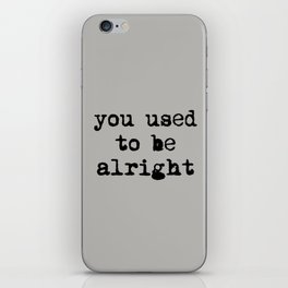 You Used To Be Alright iPhone Skin