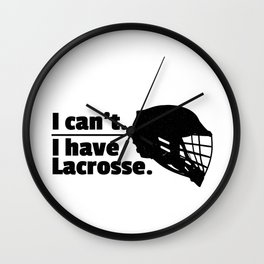 Lacrosse Can't Have Lacrosse Busy LAX Sport G.O.A.T Lacrosse Player Lacrosse Game ReLAX Steeze Wall Clock