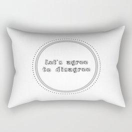 Let's Agree to Disagree Rectangular Pillow