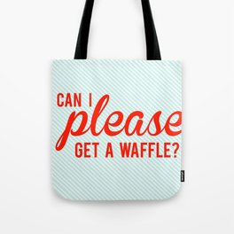 Can I Please Get a Waffle Tote Bag