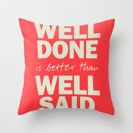 Well done is better than well said, inspirational Benjamin Franklin quote for motivation, work hard Throw Pillow