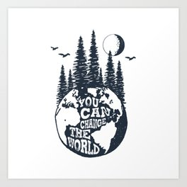 You Can Change The World. Earth Art Print
