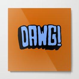 Dawg Metal Print