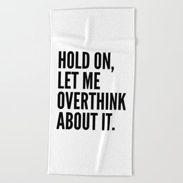 Hold On Let Me Overthink About It Beach Towel