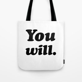 You will. Tote Bag