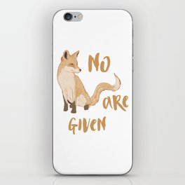 no fox are given iPhone Skin