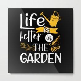 Life is better in the garden Metal Print