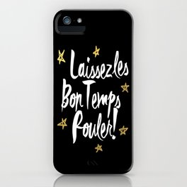 Laissez Les Bons Temps Rouler! iPhone Case