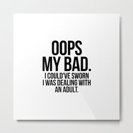 Oops my bad Metal Print
