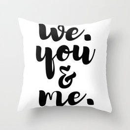 We. You and Me. Throw Pillow