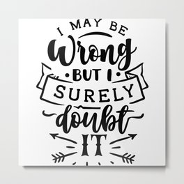 I may be wrong but I surely doubt it Metal Print