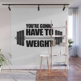 You're Gonna Have To Weight Wall Mural