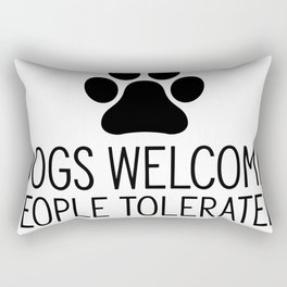 Dogs Welcome People Tolerated Rectangular Pillow