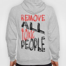 Remove All Toxic People Positive Quote Hoody