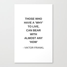 Stoic Wisdom Quotes - Those who have a why to live can bear with almost any how - Viktor Frankl Canvas Print