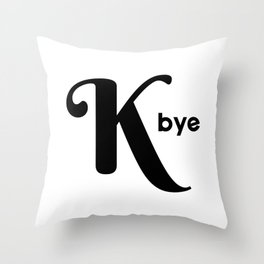 K Bye Throw Pillow