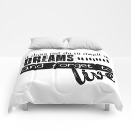 not dream and forget to live Comforters