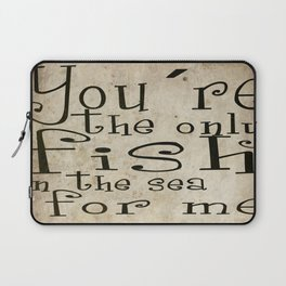You´re the only fish in the sea for me Laptop Sleeve