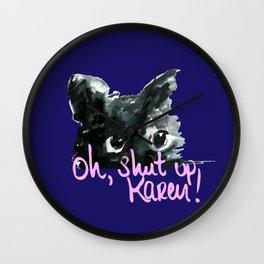 Cat shut up Karen Wall Clock