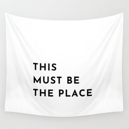 THIS MUST BE THE PLACE Wall Tapestry