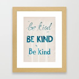 Be Kind Be Kind Be Kind Framed Art Print