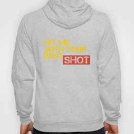 Hit me with your best shot Hoody