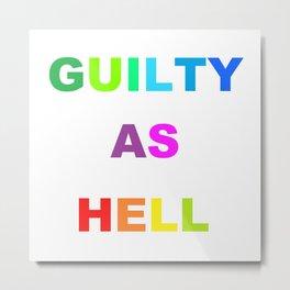 GUILTY AS HELL Metal Print