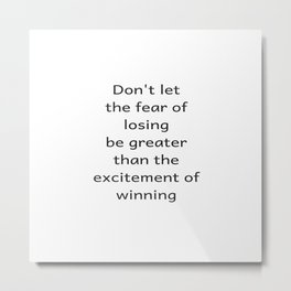 Do not let the fear of losing be greater than the excitement of winning 8000 Metal Print