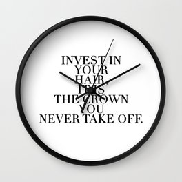 Invest in your hair, it is the crown you never take off Wall Clock
