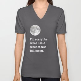 I'm sorry for what I said when it was full moon - Phrase lettering Unisex V-Neck