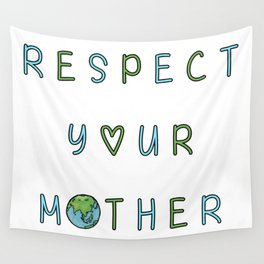 Respect Your Mother Earth Wall Tapestry