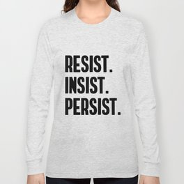 Resist Insist Persist Long Sleeve T-shirt