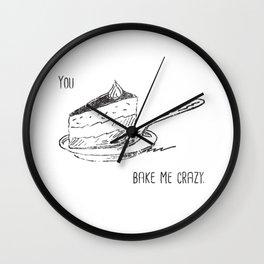 You Bake Me Crazy Wall Clock