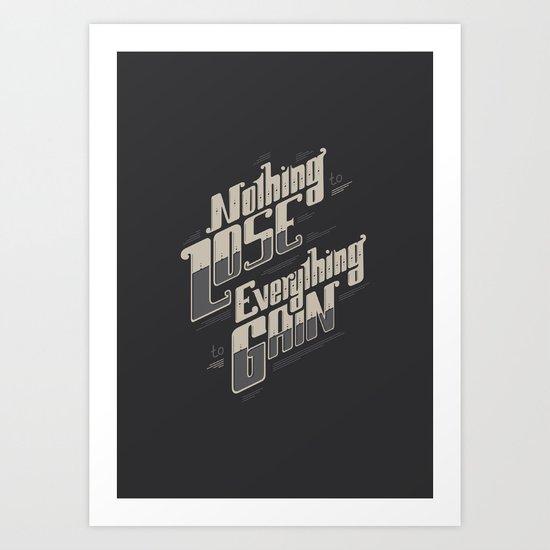 NOTHING TO LOSE EVERYTHING TO GAIN Art Print